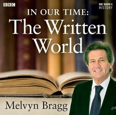 In Our Time: The Written World [Audio] by Melvyn Bragg.