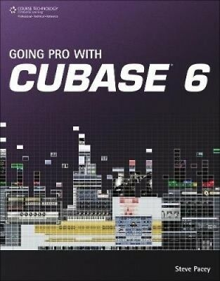 Going Pro with Cubase 6 by Steve Pacey.