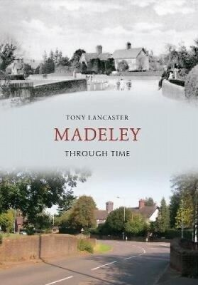 Madeley Through Time (Through Time) by Tony Lancaster.