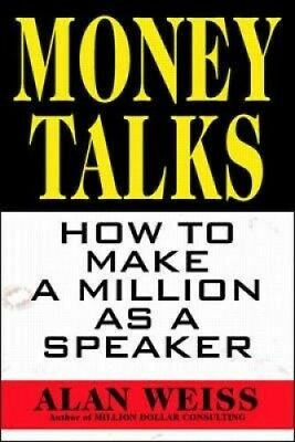 Money Talks: How to Make a Million as a Speaker by Alan Weiss.
