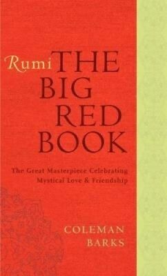 Rumi: The Big Red Book: The Great Masterpiece Celebrating Mystical Love and