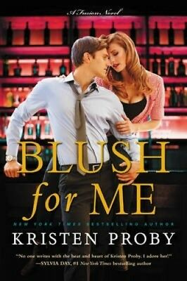 Blush for Me: A Fusion Novel (Fusion) by Kristen Proby.