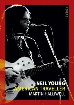 Neil Young: American Traveller (Reaktion Books - Reverb) by Martin Halliwell.