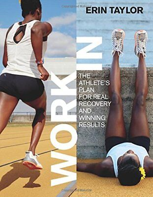 Work In: The Athlete's Plan for Real Recovery and Winning Results (Erin Taylor R