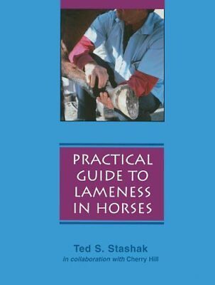 """Practical Guide to Lameness in Horses ([""""Ted S. Stashak"""",""""Cherry Hill""""]) 