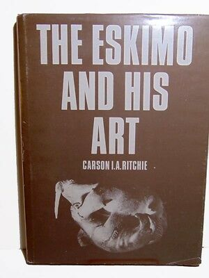 THE ESKIMO & HIS ART by Carson I.A. Ritchie Inuit Sculpture Prints Ivory Stone