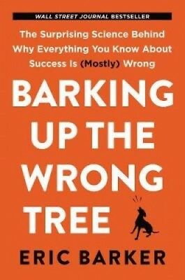 Barking Up the Wrong Tree: The Surprising Science Behind Why Everything You