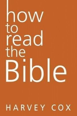 How to Read the Bible by Harvey Cox.