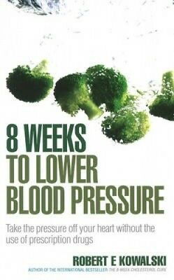 8 Weeks to Lower Blood Pressure: Take the pressure off your heart without the