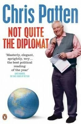 Not Quite the Diplomat: Home Truths about World Affairs by Chris Patten.