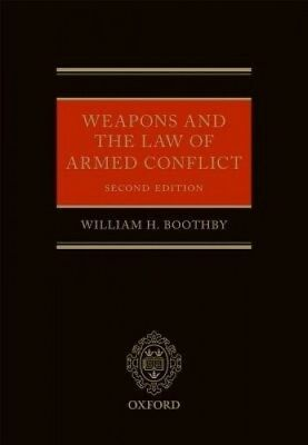 Weapons and the Law of Armed Conflict by William H. Boothby.