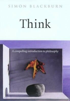 Think: A Compelling Introduction to Philosophy by Simon Blackburn.