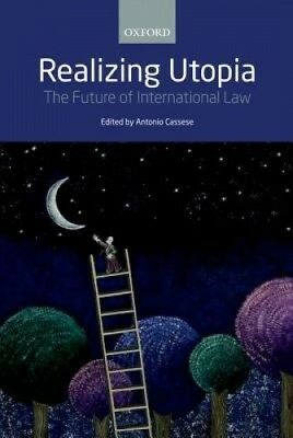 Realizing Utopia: The Future of International Law by Antonio Cassese.