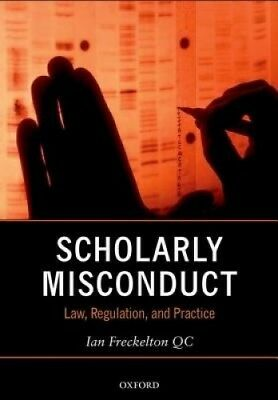 Scholarly Misconduct: Law, Regulation, and Practice by Ian Freckelton, Qc.