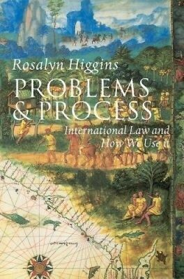 Problems and Process: International Law and How We Use It by Rosalyn Higgins.