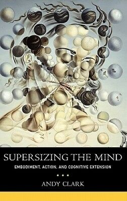 Supersizing the Mind: Embodiment, Action, and Cognitive Extension (Philosophy