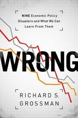 Wrong: Nine Economic Policy Disasters and What We Can Learn from Them.