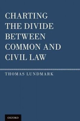 Charting the Divide Between Common and Civil Law by Thomas Lundmark.