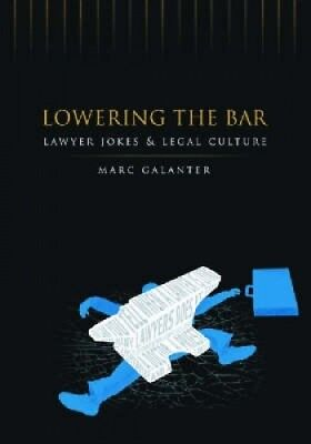 Lowering the Bar: Lawyer Jokes and Legal Culture by Marc Galanter.