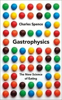 Gastrophysics: The New Science of Eating by Charles Spence.