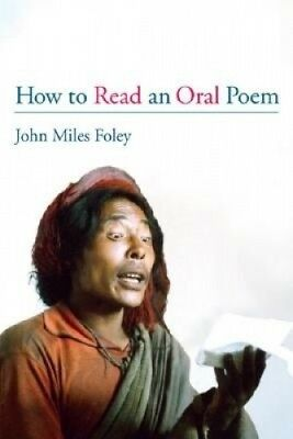 How to Read an Oral Poem by John Miles Foley.