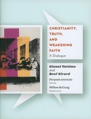 Christianity, Truth, and Weakening Faith: A Dialogue by Gianni Vattimo.