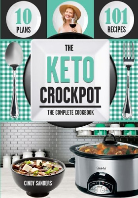 The Keto Diet Crock Pot Cookbook: 101 Delicious and Easy Slow Cooker Recipes for