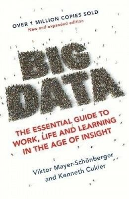Big Data: The Essential Guide to Work, Life and Learning in the Age of Insight.