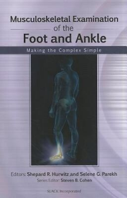 Musculoskeletal Examination of the Foot and Ankle: Making the Complex Simple.