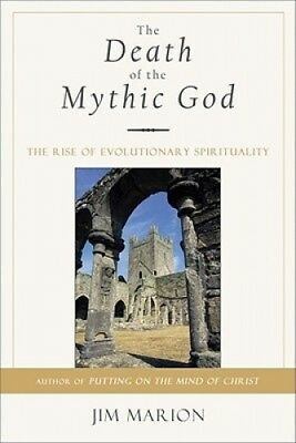 The Death of the Mythic God: The Rise of Evolutionary Spirituality by Jim Marion