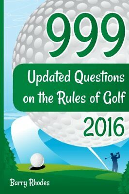 999 Updated Questions on the Rules of Golf - 2016: The smart way to learn the Ru