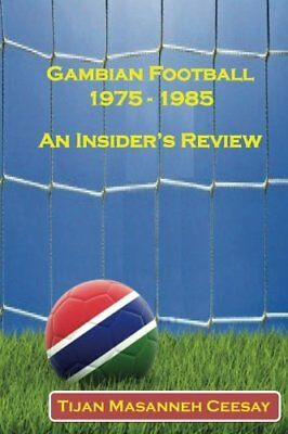 An Insider's Review Gambian Football from 1975 to 1985 (Colored) (Tijan Masanneh
