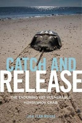 Catch and Release: The Enduring Yet Vulnerable Horseshoe Crab by Lisa Jean Moore