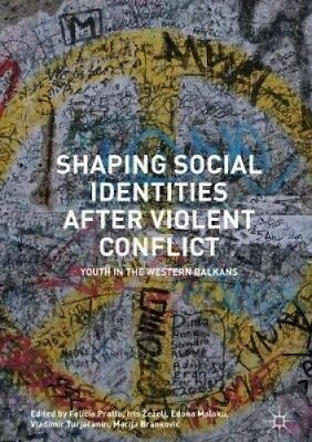 Shaping Social Identities After Violent Conflict: Youth in the Western Balkans.