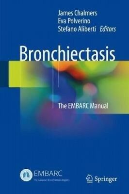 Bronchiectasis: The EMBARC Manual by James Chalmers.