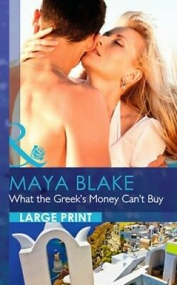 What The Greek's Money Can't Buy by Maya Blake.