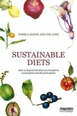 Sustainable Diets: How Ecological Nutrition Can Transform Consumption and the