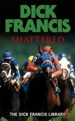 Shattered (Francis Thriller) by Dick Francis.