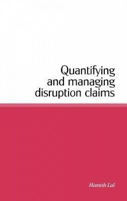 Quantifying and Managing Disruption Claims by Hamish Lal.