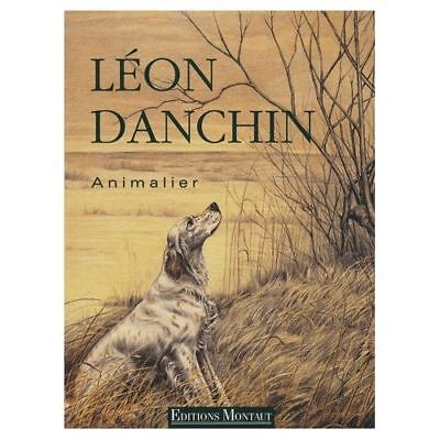Léon Danchin, Animalier - Editions Montaut - 2001
