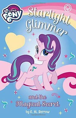 My Little Pony: Starlight Glimmer and the Magical Secret by G. M. Berrow