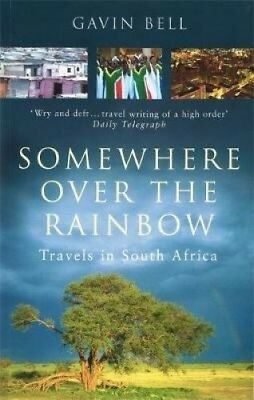 Somewhere Over the Rainbow: Travels in South Africa by Gavin Bell.