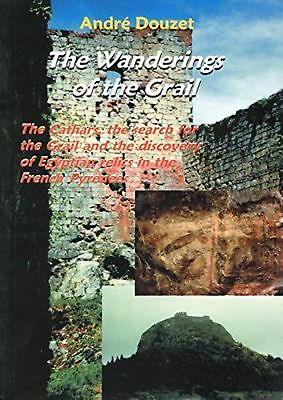 Wanderings of the Grail: The Cathars, the Search for the Grail and the Discov...