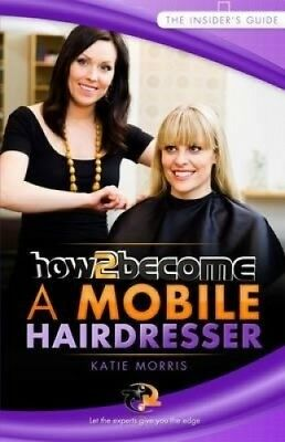 How to Become a Mobile Hairdresser (How2Become) by Katie Morris.