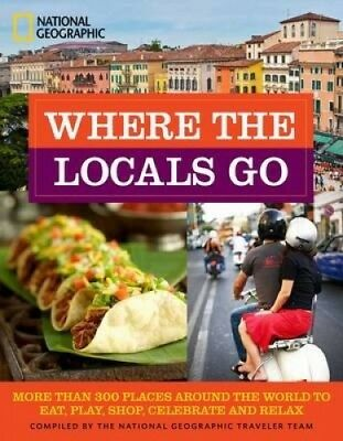 Where the Locals Go: More Than 300 Places Around the World to Eat, Play, Shop,