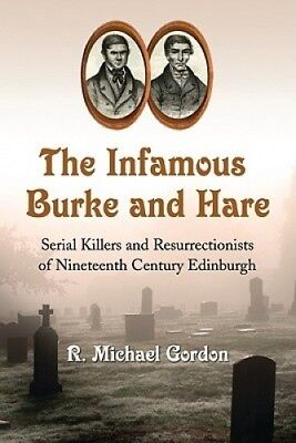 The Infamous Burke and Hare: Serial Killers and Resurrectionists of Nineteenth