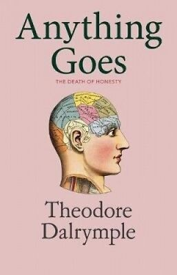 Anything Goes by Theodore Dalrymple.