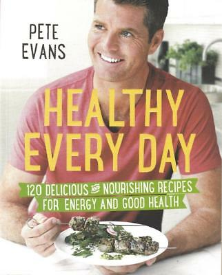 Pete Evans Healthy Every Day - 120 Delicious & Nourishing Recipes