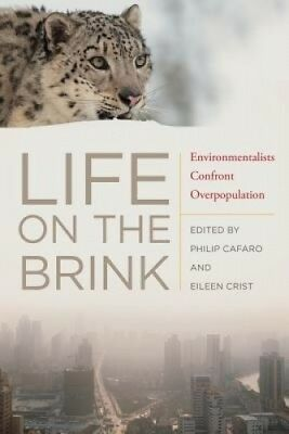 Life on the Brink: Environmentalists Confront Overpopulation by Philip Cafaro.