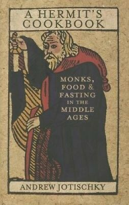 A Hermit's Cookbook: Monks, Food and Fasting in the Middle Ages.